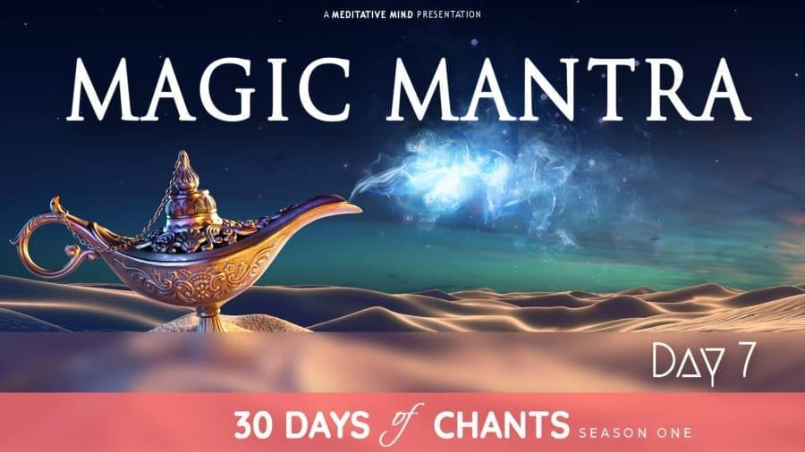 Day 7 | MAGIC MANTRA