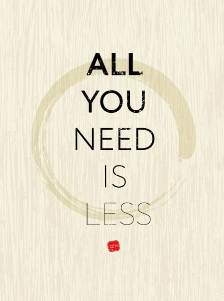 Daily Quote - All you need is less - mindfulness - zen