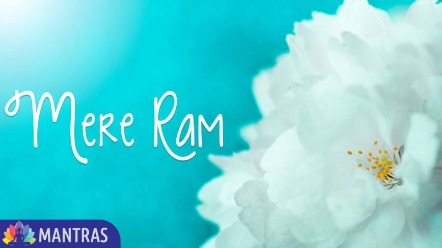 Mere Ram Mantra to Feel Closeness to the Creator
