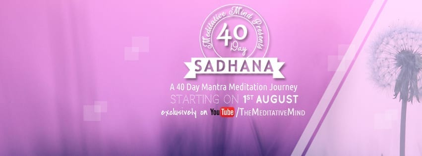 40 Day Sadhana - A 40 Day Mantra Meditation Journey is Starting on 1st August on Meditative Mind's Youtube Channel