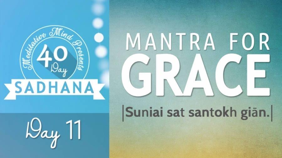 Day 11 - mw - Mantra for Grace - Suṇiai Sat - 40 DAY SADHANA