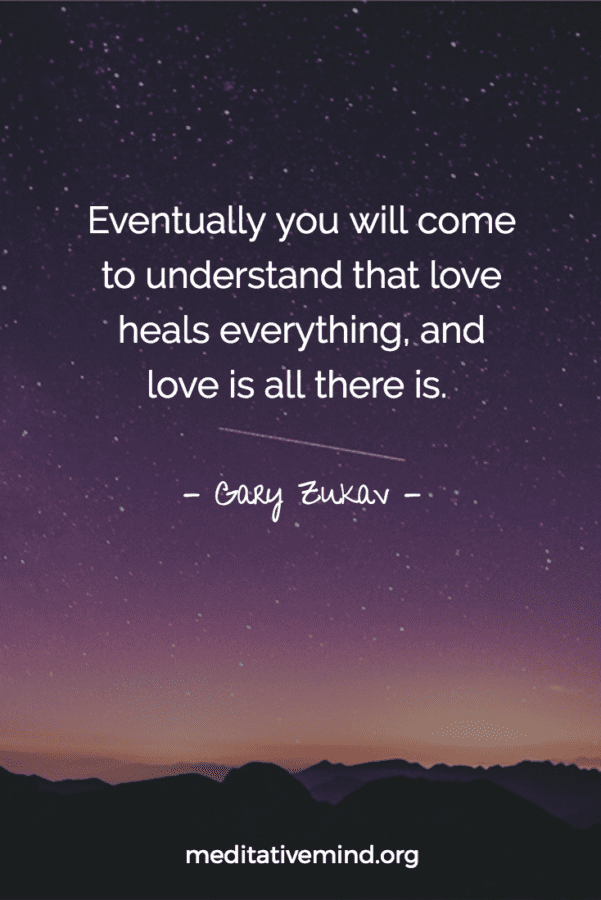 Eventually you will come to understand that love heals everything, and love is all there is