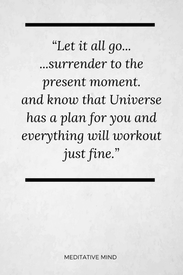 """""""Let it all go... ...surrender to the present moment. and know that Universe has a plan for you and everything will workout just fine."""" Join us for your Daily Meditation Practice : http://www.youtube.com/TheMeditativeMind #MeditativeMind #QOTD #DailyQuotes #Motivation #Inspiration"""
