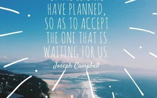 Today's Quote (16.07.2017) – We must let go of the Life we have planned, so as to accept the one that is waiting for us.