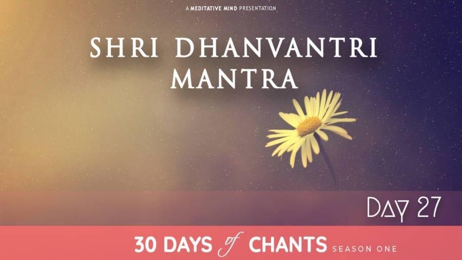 30 Days of Chants - Day 27 - Shri Dhanvantri Mantra