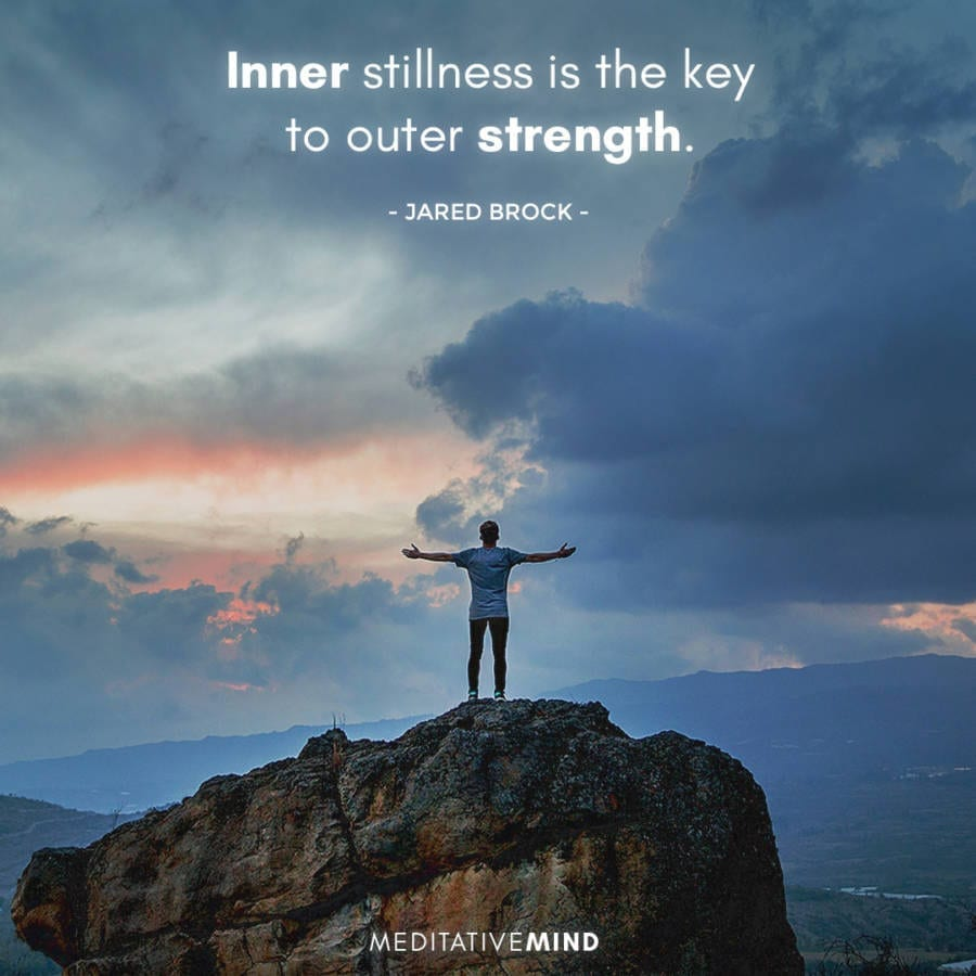 – Inner stillness is the key to outer strength –